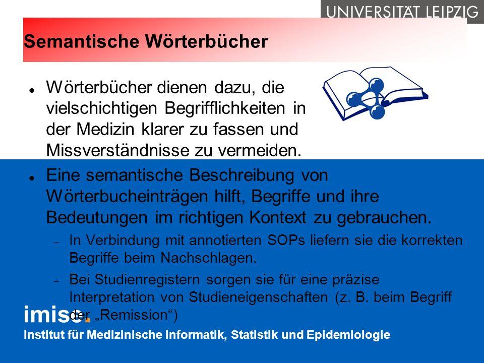 Institut für Medizinische Informatik, Statistik und Epidemiologie Semantische Wörterbücher Wörterbücher dienen dazu, die vielschichtigen Begrifflichke