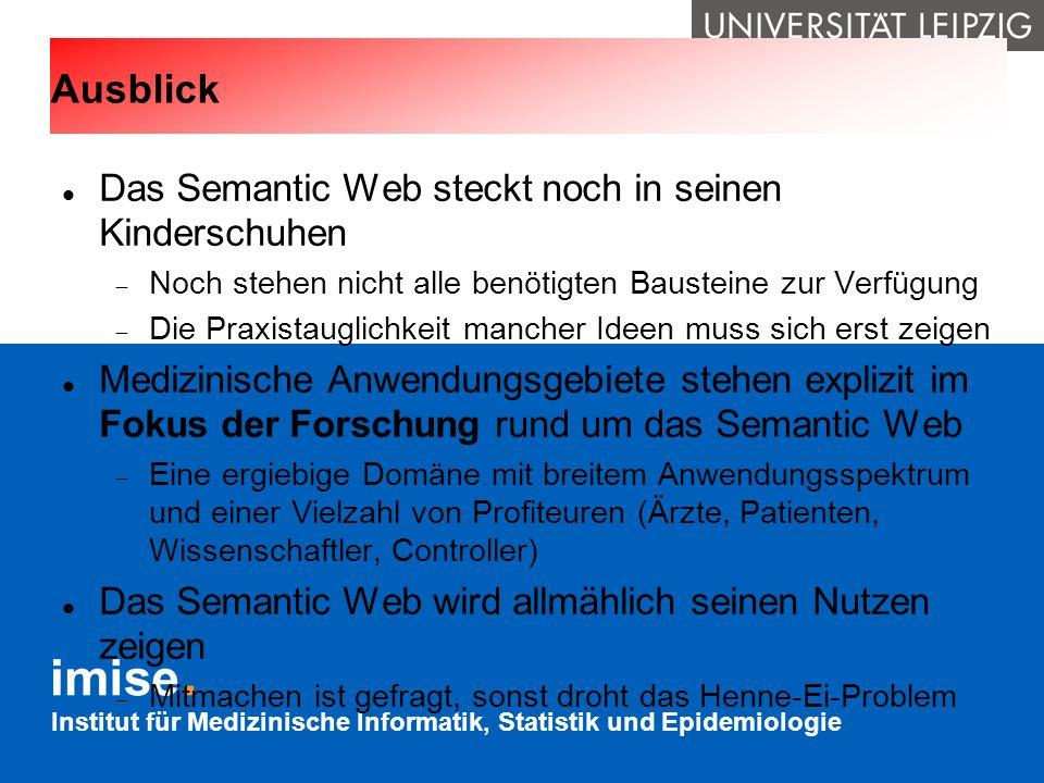Institut für Medizinische Informatik, Statistik und Epidemiologie Ausblick Das Semantic Web steckt noch in seinen Kinderschuhen Noch stehen nicht alle