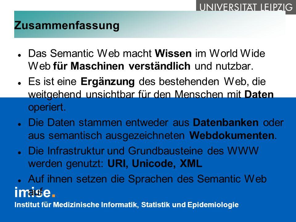 Institut für Medizinische Informatik, Statistik und Epidemiologie Zusammenfassung Das Semantic Web macht Wissen im World Wide Web für Maschinen verstä