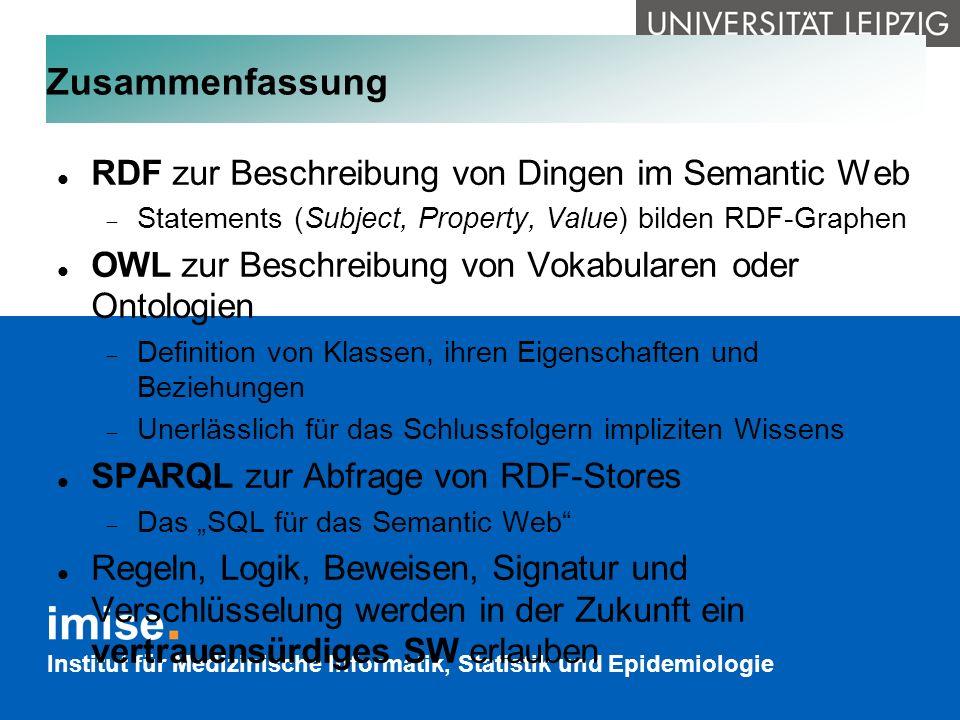Institut für Medizinische Informatik, Statistik und Epidemiologie Zusammenfassung RDF zur Beschreibung von Dingen im Semantic Web Statements (Subject,