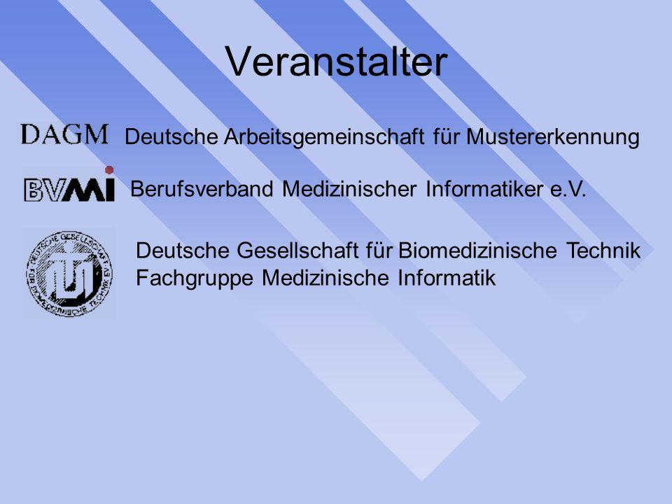 Veranstalter Deutsche Arbeitsgemeinschaft für Mustererkennung Berufsverband Medizinischer Informatiker e.V. Deutsche Gesellschaft für Biomedizinische