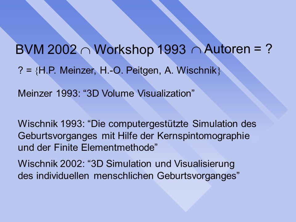 BVM 2002 Workshop 1993 Autoren = ? ? = H.P. Meinzer, H.-O. Peitgen, A. Wischnik Meinzer 1993: 3D Volume Visualization Wischnik 1993: Die computergestü