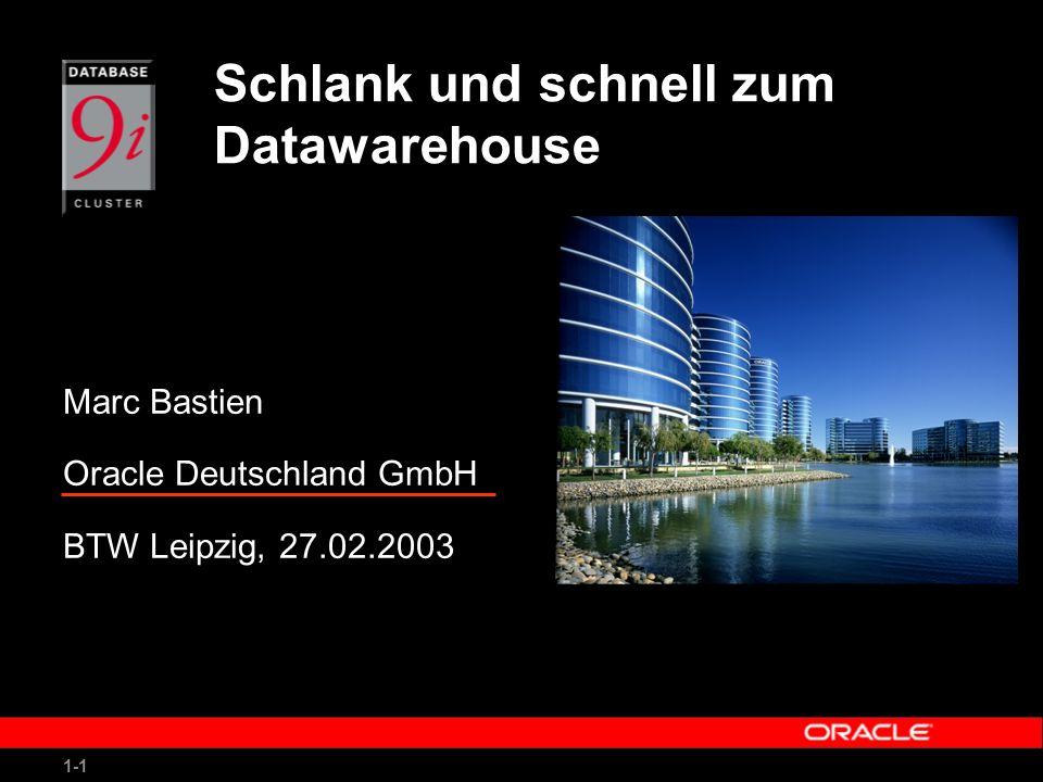 1-1 Schlank und schnell zum Datawarehouse Marc Bastien Oracle Deutschland GmbH BTW Leipzig, 27.02.2003