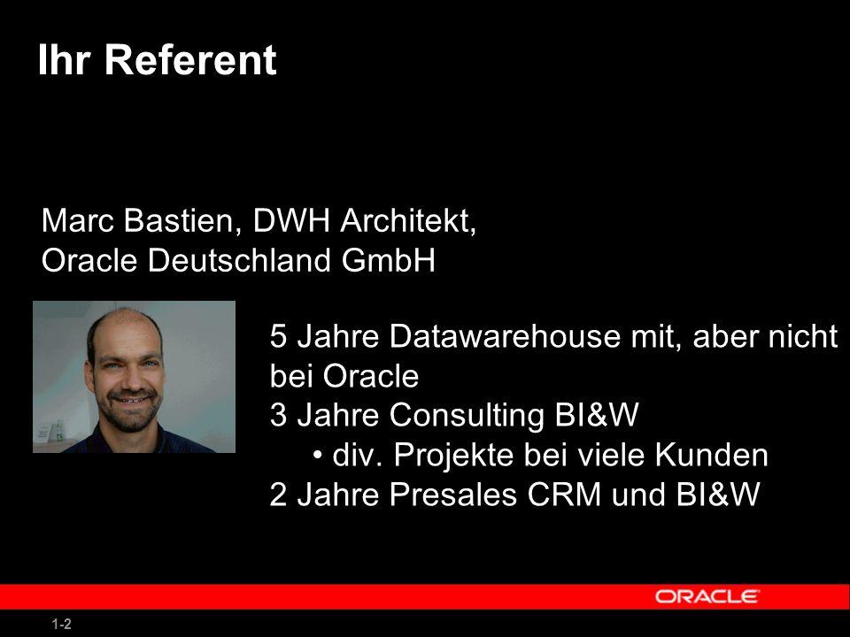 1-2 Ihr Referent Marc Bastien, DWH Architekt, Oracle Deutschland GmbH 5 Jahre Datawarehouse mit, aber nicht bei Oracle 3 Jahre Consulting BI&W div.