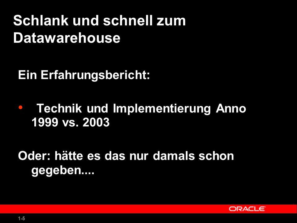 1-5 Schlank und schnell zum Datawarehouse Ein Erfahrungsbericht: Technik und Implementierung Anno 1999 vs.