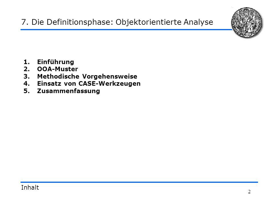 2 1.Einführung 2.OOA-Muster 3.Methodische Vorgehensweise 4.Einsatz von CASE-Werkzeugen 5.Zusammenfassung Inhalt 7. Die Definitionsphase: Objektorienti