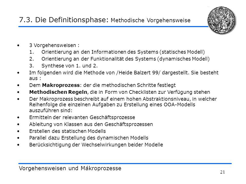 21 3 Vorgehensweisen : 1.Orientierung an den Informationen des Systems (statisches Modell) 2.Orientierung an der Funktionalität des Systems (dynamisch