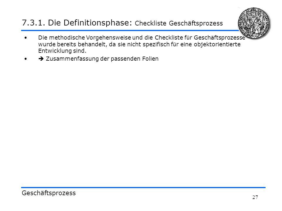 27 Die methodische Vorgehensweise und die Checkliste f ü r Gesch ä ftsprozesse wurde bereits behandelt, da sie nicht spezifisch f ü r eine objektorien