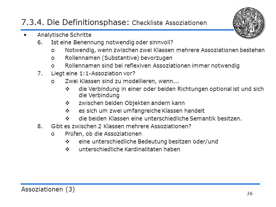 36 Analytische Schritte 6.Ist eine Benennung notwendig oder sinnvoll? oNotwendig, wenn zwischen zwei Klassen mehrere Assoziationen bestehen oRollennam
