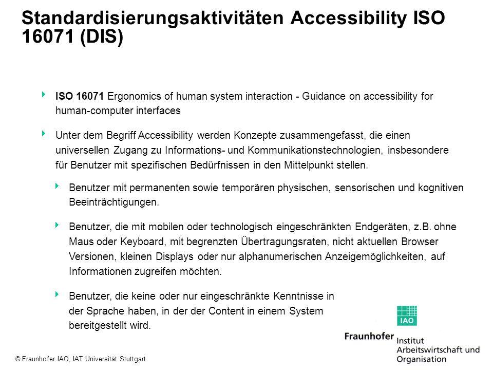 © Fraunhofer IAO, IAT Universität Stuttgart Standardisierungsaktivitäten Accessibility ISO 16071 (DIS) ISO 16071 Ergonomics of human system interactio