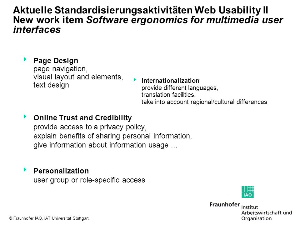 © Fraunhofer IAO, IAT Universität Stuttgart Aktuelle Standardisierungsaktivitäten Web Usability II New work item Software ergonomics for multimedia us