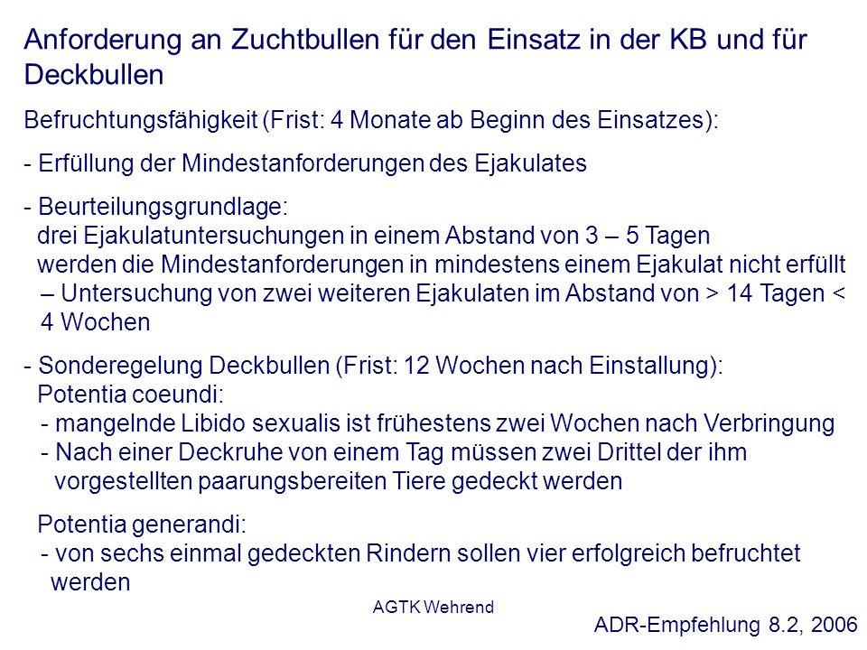 AGTK Wehrend Anforderung an Zuchtbullen für den Einsatz in der KB und für Deckbullen Befruchtungsfähigkeit (Frist: 4 Monate ab Beginn des Einsatzes):
