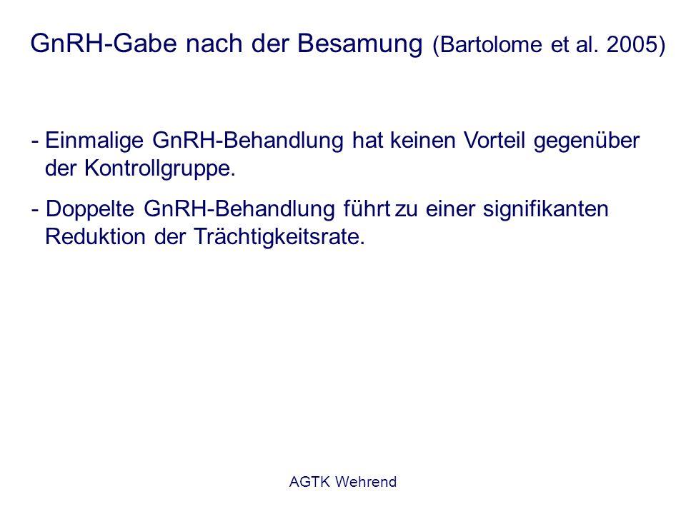 AGTK Wehrend GnRH-Gabe nach der Besamung (Bartolome et al. 2005) - Einmalige GnRH-Behandlung hat keinen Vorteil gegenüber der Kontrollgruppe. - Doppel