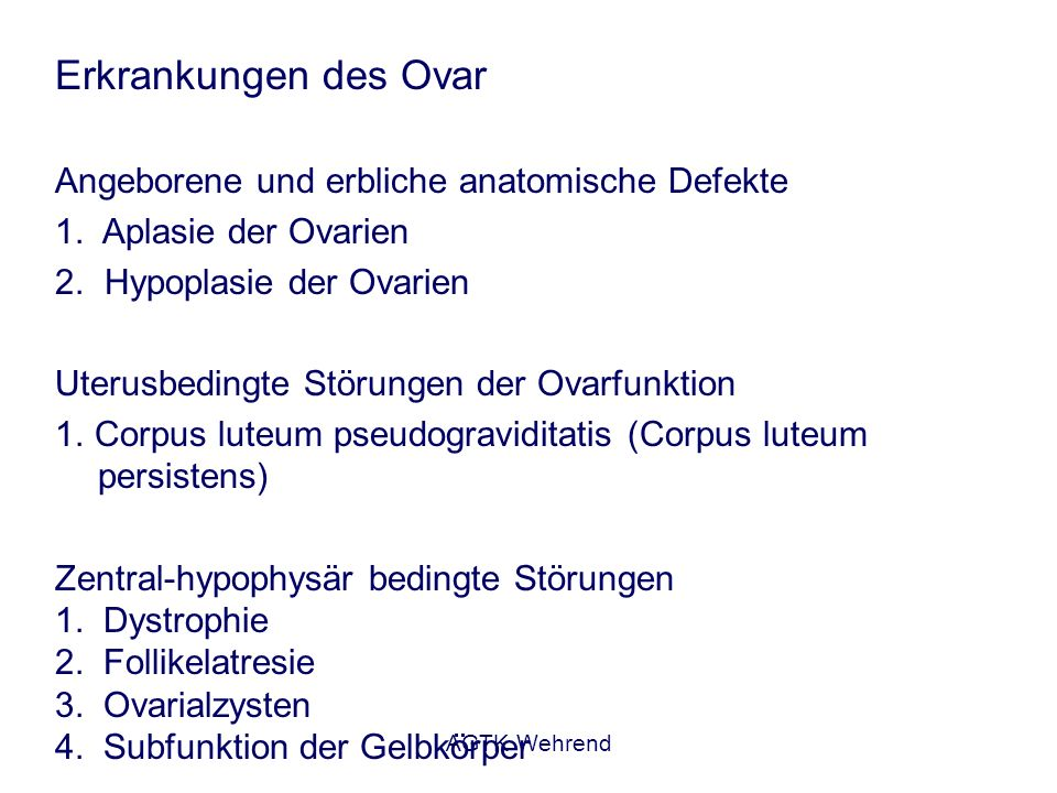AGTK Wehrend Erkrankungen des Ovar Angeborene und erbliche anatomische Defekte 1. Aplasie der Ovarien 2. Hypoplasie der Ovarien Uterusbedingte Störung