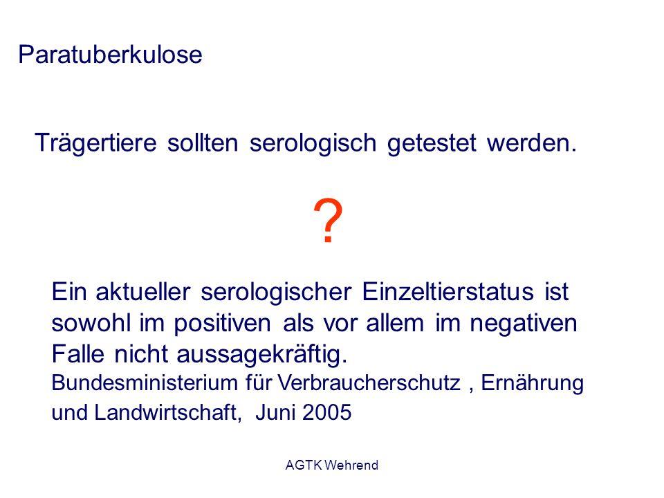 AGTK Wehrend Trägertiere sollten serologisch getestet werden. Paratuberkulose ? Ein aktueller serologischer Einzeltierstatus ist sowohl im positiven a