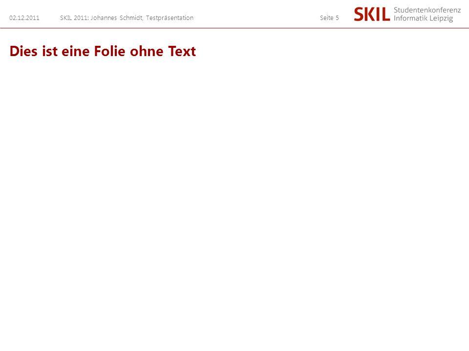 Dies ist eine Folie ohne Text 02.12.2011SKIL 2011: Johannes Schmidt, TestpräsentationSeite 5