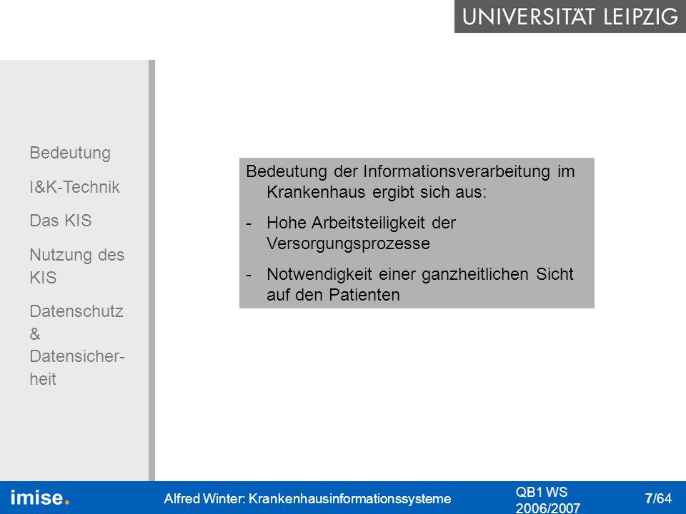 Bedeutung I&K-Technik Das KIS Nutzung des KIS Datenschutz & Datensicher- heit QB1 WS 2006/2007 Alfred Winter: Krankenhausinformationssysteme 18/64 klin.