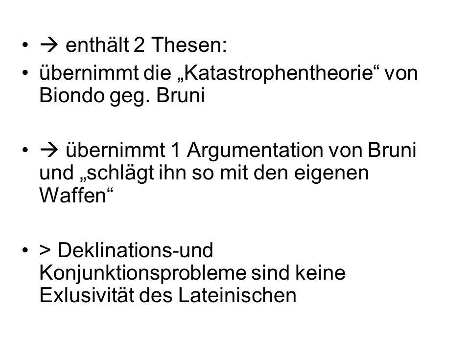 enthält 2 Thesen: übernimmt die Katastrophentheorie von Biondo geg. Bruni übernimmt 1 Argumentation von Bruni und schlägt ihn so mit den eigenen Waffe