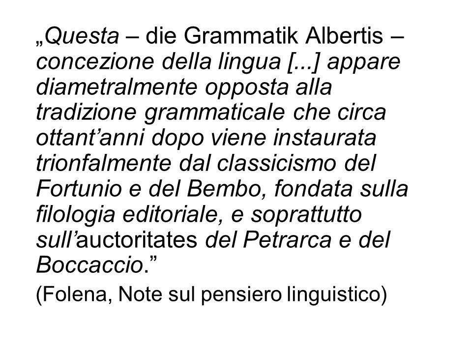 Questa – die Grammatik Albertis – concezione della lingua [...] appare diametralmente opposta alla tradizione grammaticale che circa ottantanni dopo v