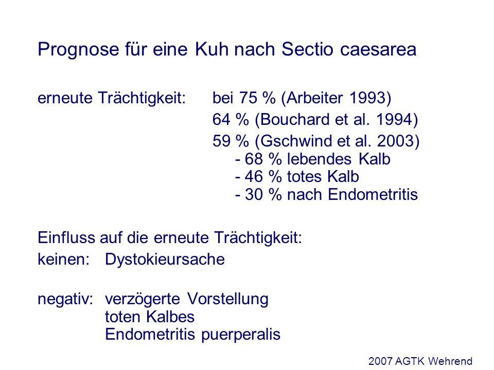 Prognose für eine Kuh nach Sectio caesarea erneute Trächtigkeit: bei 75 % (Arbeiter 1993) 64 % (Bouchard et al. 1994) 59 % (Gschwind et al. 2003) - 68