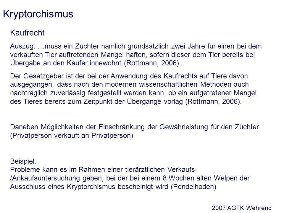 Kryptorchismus Kaufrecht Auszug: …muss ein Züchter nämlich grundsätzlich zwei Jahre für einen bei dem verkauften Tier auftretenden Mangel haften, sofern dieser dem Tier bereits bei Übergabe an den Käufer innewohnt (Rottmann, 2006).
