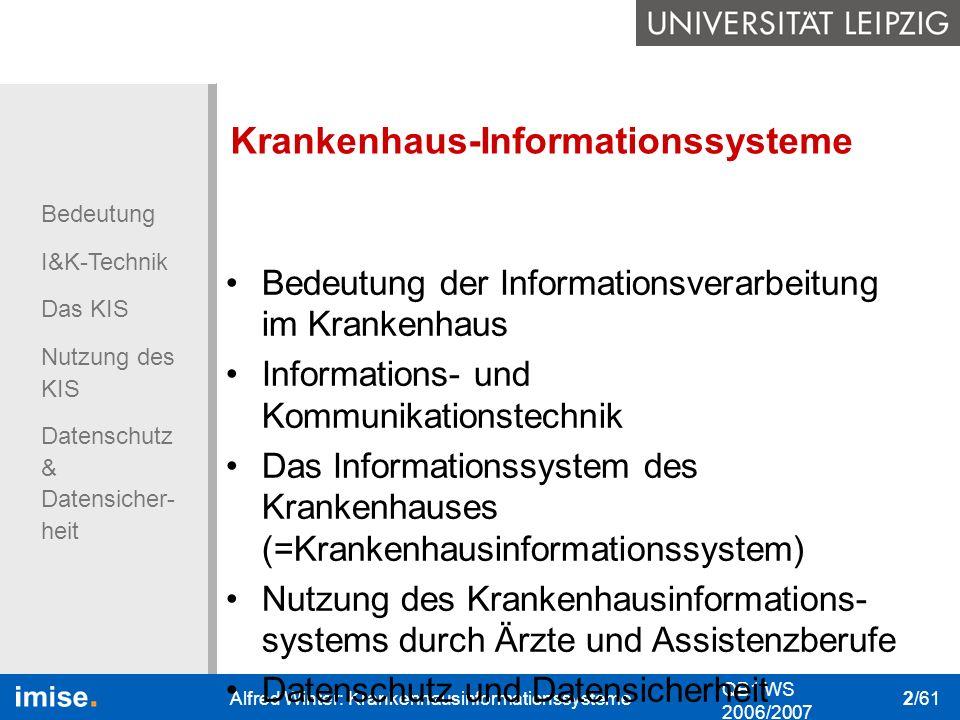 Bedeutung I&K-Technik Das KIS Nutzung des KIS Datenschutz & Datensicher- heit QB1 WS 2006/2007 Alfred Winter: Krankenhausinformationssysteme 2/61 Bede