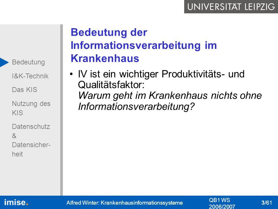 Bedeutung I&K-Technik Das KIS Nutzung des KIS Datenschutz & Datensicher- heit QB1 WS 2006/2007 Alfred Winter: Krankenhausinformationssysteme 3/61 Bede