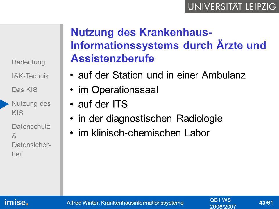 Bedeutung I&K-Technik Das KIS Nutzung des KIS Datenschutz & Datensicher- heit QB1 WS 2006/2007 Alfred Winter: Krankenhausinformationssysteme 43/61 Nut