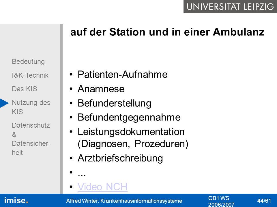 Bedeutung I&K-Technik Das KIS Nutzung des KIS Datenschutz & Datensicher- heit QB1 WS 2006/2007 Alfred Winter: Krankenhausinformationssysteme 44/61 auf