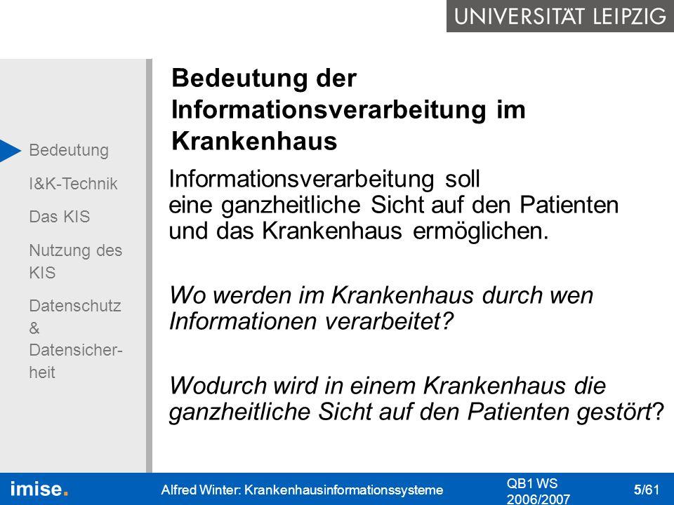 Bedeutung I&K-Technik Das KIS Nutzung des KIS Datenschutz & Datensicher- heit QB1 WS 2006/2007 Alfred Winter: Krankenhausinformationssysteme 5/61 Bede