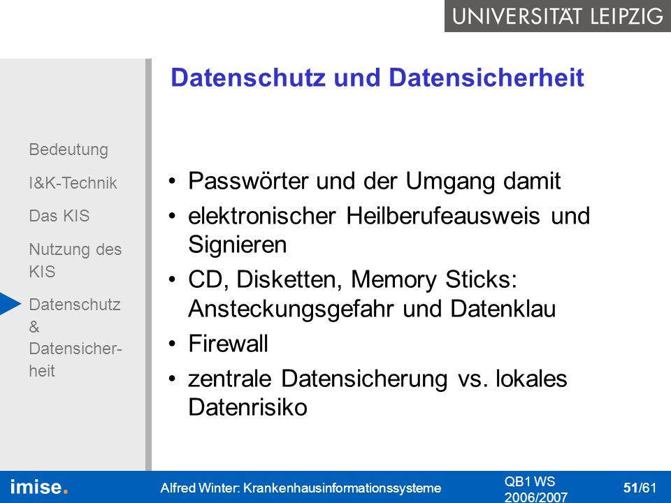Bedeutung I&K-Technik Das KIS Nutzung des KIS Datenschutz & Datensicher- heit QB1 WS 2006/2007 Alfred Winter: Krankenhausinformationssysteme 51/61 Dat
