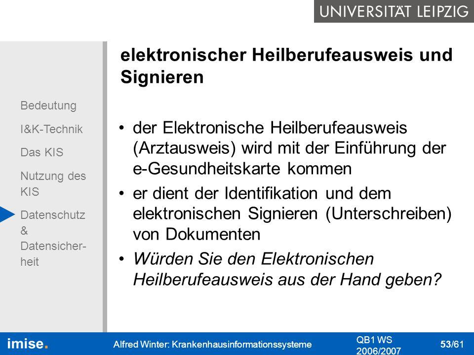 Bedeutung I&K-Technik Das KIS Nutzung des KIS Datenschutz & Datensicher- heit QB1 WS 2006/2007 Alfred Winter: Krankenhausinformationssysteme 53/61 ele