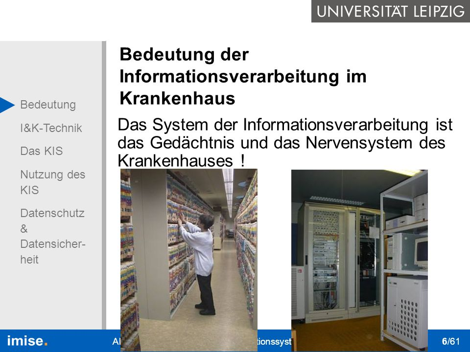 Bedeutung I&K-Technik Das KIS Nutzung des KIS Datenschutz & Datensicher- heit QB1 WS 2006/2007 Alfred Winter: Krankenhausinformationssysteme 6/61 Bede