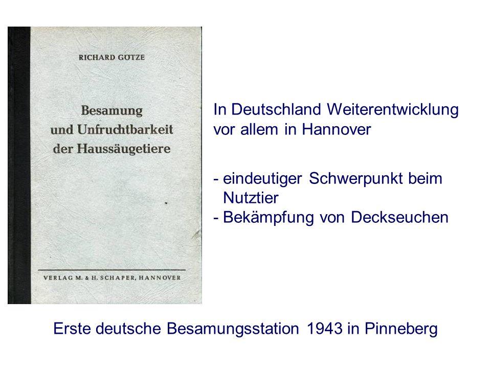 In Deutschland Weiterentwicklung vor allem in Hannover - eindeutiger Schwerpunkt beim Nutztier - Bekämpfung von Deckseuchen Erste deutsche Besamungsstation 1943 in Pinneberg