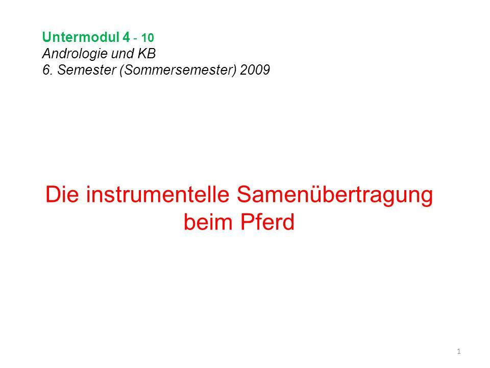 Untermodul 4 - 10 Andrologie und KB 6. Semester (Sommersemester) 2009 Die instrumentelle Samenübertragung beim Pferd 1