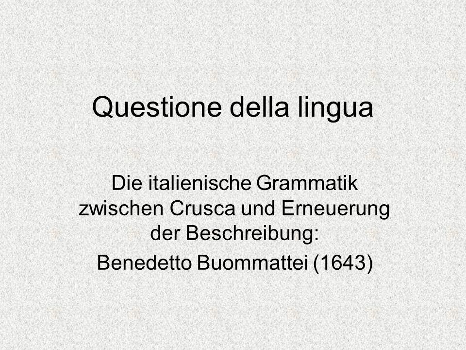 Questione della lingua Die italienische Grammatik zwischen Crusca und Erneuerung der Beschreibung: Benedetto Buommattei (1643)