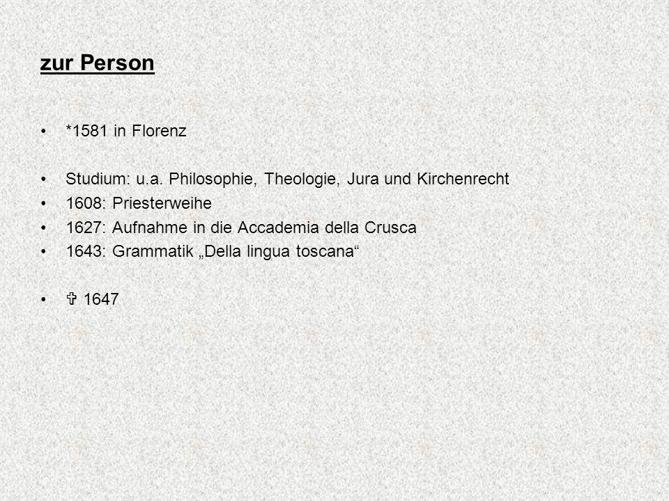 zur Person *1581 in Florenz Studium: u.a. Philosophie, Theologie, Jura und Kirchenrecht 1608: Priesterweihe 1627: Aufnahme in die Accademia della Crus