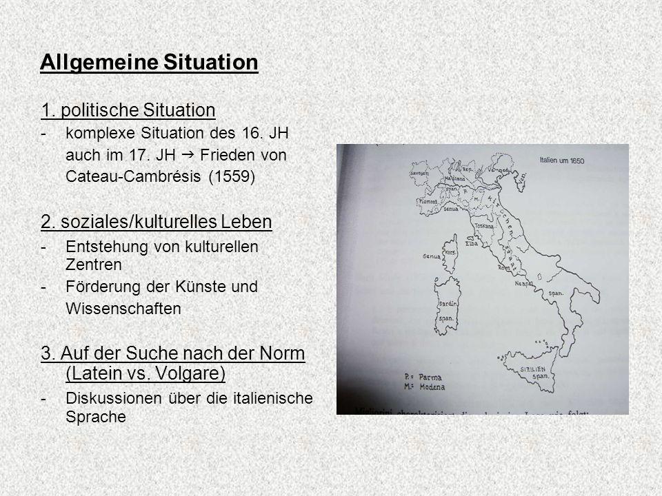 Allgemeine Situation 1. politische Situation -komplexe Situation des 16. JH auch im 17. JH Frieden von Cateau-Cambrésis (1559) 2. soziales/kulturelles