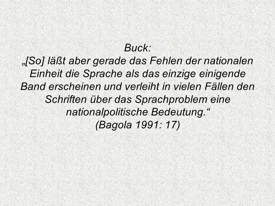 Buck: [So] läßt aber gerade das Fehlen der nationalen Einheit die Sprache als das einzige einigende Band erscheinen und verleiht in vielen Fällen den