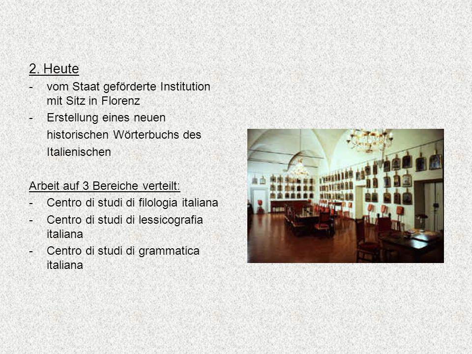2. Heute -vom Staat geförderte Institution mit Sitz in Florenz -Erstellung eines neuen historischen Wörterbuchs des Italienischen Arbeit auf 3 Bereich