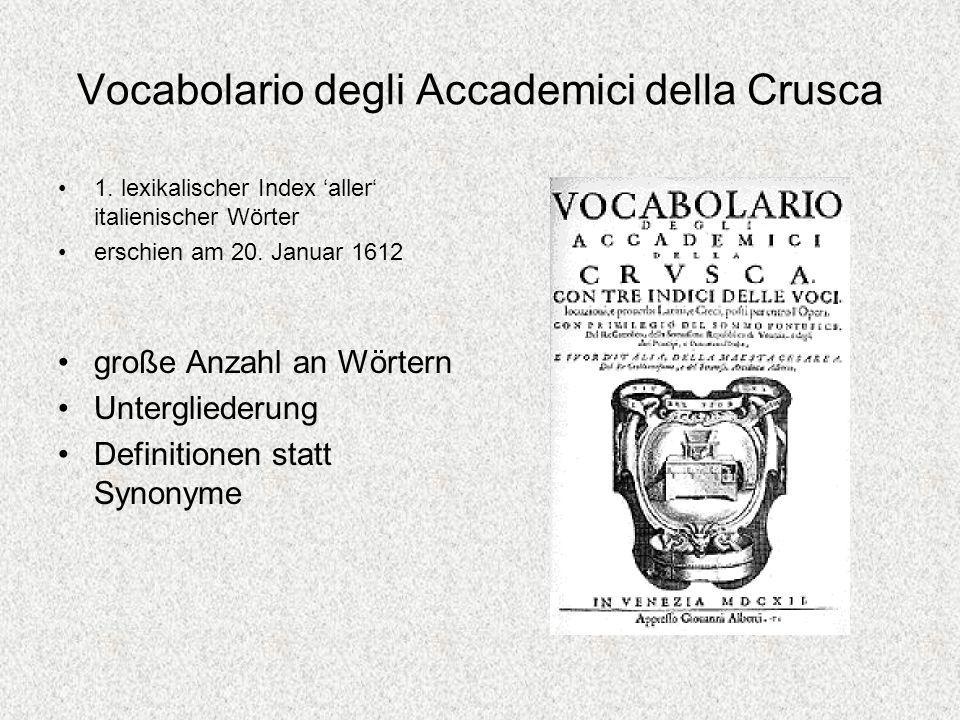 Vocabolario degli Accademici della Crusca 1. lexikalischer Index aller italienischer Wörter erschien am 20. Januar 1612 große Anzahl an Wörtern Unterg