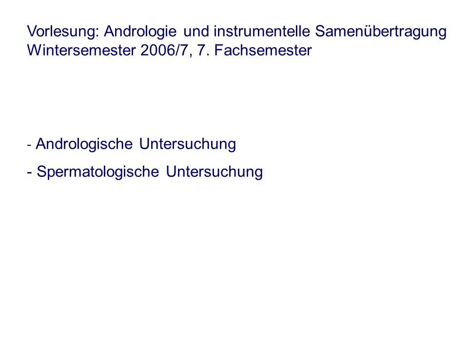 Vorlesung: Andrologie und instrumentelle Samenübertragung Wintersemester 2006/7, 7.