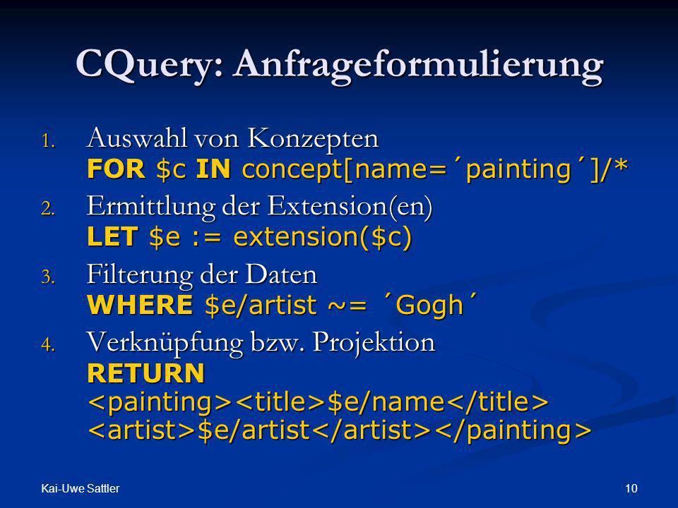 Kai-Uwe Sattler 10 CQuery: Anfrageformulierung 1. Auswahl von Konzepten FOR $c IN concept[name=´painting´]/* 2. Ermittlung der Extension(en) LET $e :=