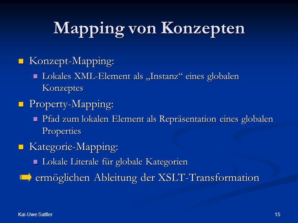 Kai-Uwe Sattler 15 Mapping von Konzepten Konzept-Mapping: Konzept-Mapping: Lokales XML-Element als Instanz eines globalen Konzeptes Lokales XML-Elemen