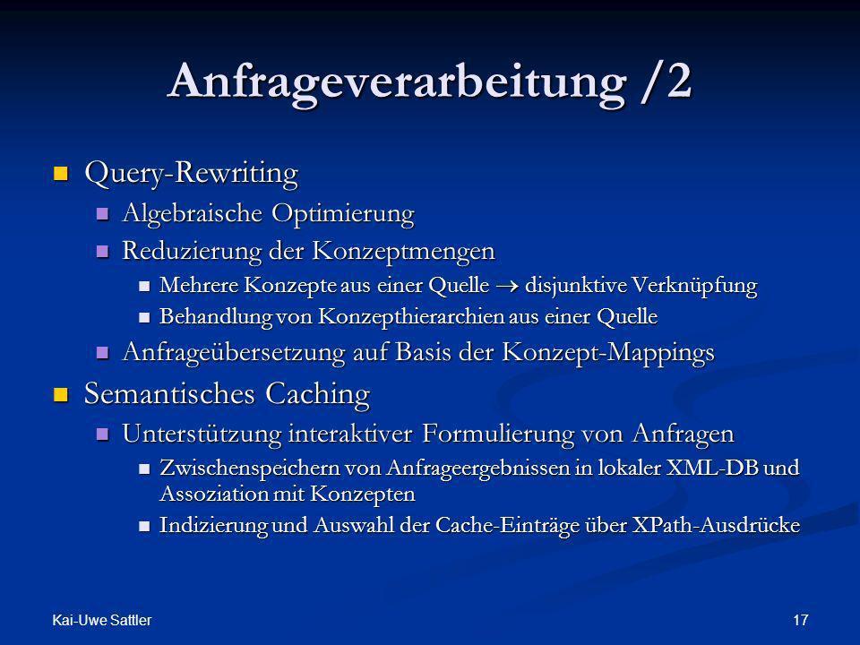 Kai-Uwe Sattler 17 Anfrageverarbeitung /2 Query-Rewriting Query-Rewriting Algebraische Optimierung Algebraische Optimierung Reduzierung der Konzeptmen