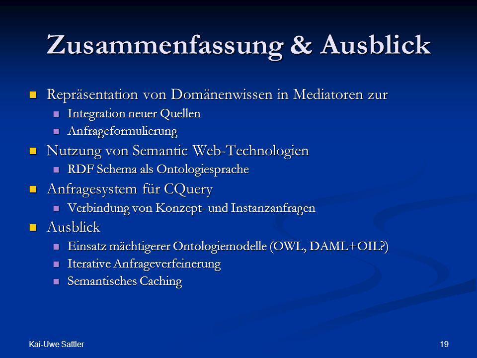 Kai-Uwe Sattler 19 Zusammenfassung & Ausblick Repräsentation von Domänenwissen in Mediatoren zur Repräsentation von Domänenwissen in Mediatoren zur In