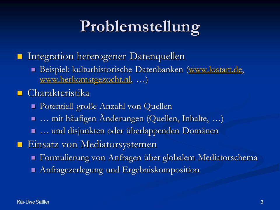 Kai-Uwe Sattler 3 Problemstellung Integration heterogener Datenquellen Integration heterogener Datenquellen Beispiel: kulturhistorische Datenbanken (w