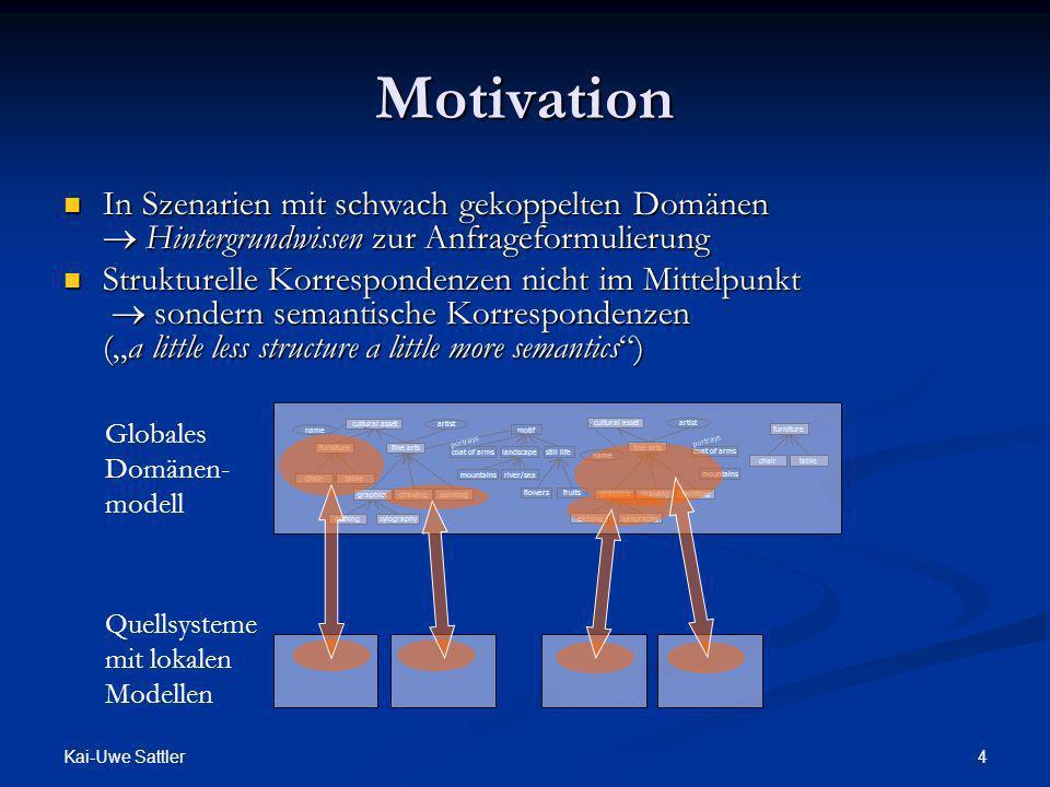 Kai-Uwe Sattler 4 Motivation In Szenarien mit schwach gekoppelten Domänen Hintergrundwissen zur Anfrageformulierung In Szenarien mit schwach gekoppelt