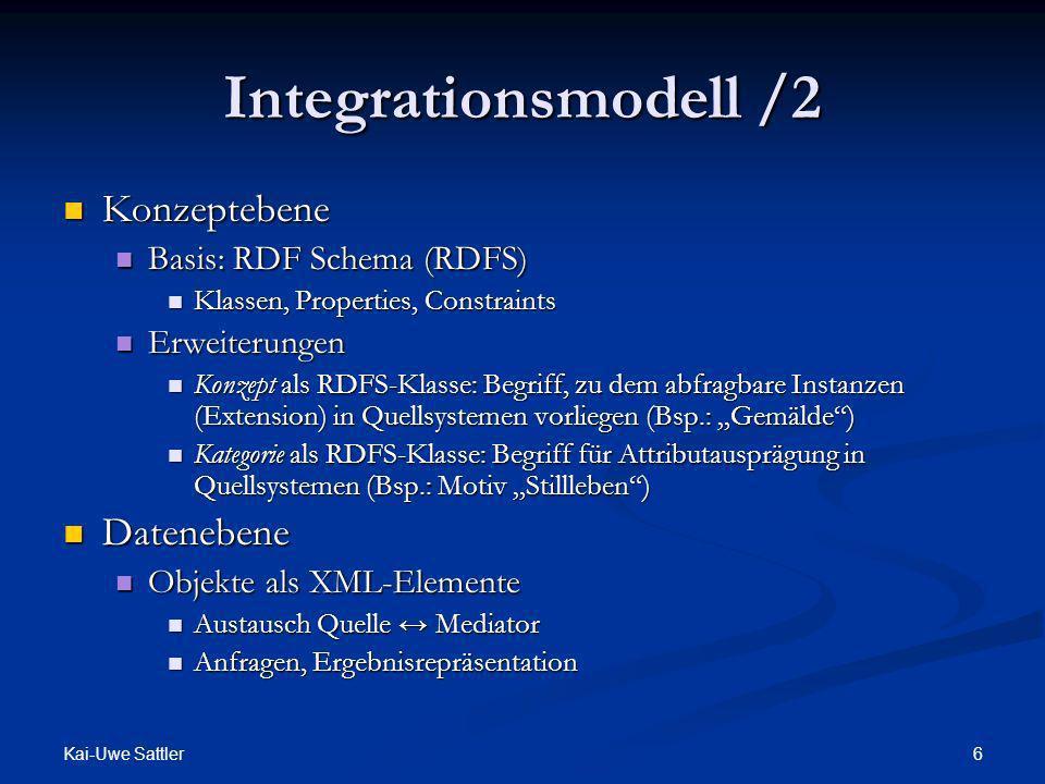 Kai-Uwe Sattler 6 Integrationsmodell /2 Konzeptebene Konzeptebene Basis: RDF Schema (RDFS) Basis: RDF Schema (RDFS) Klassen, Properties, Constraints K