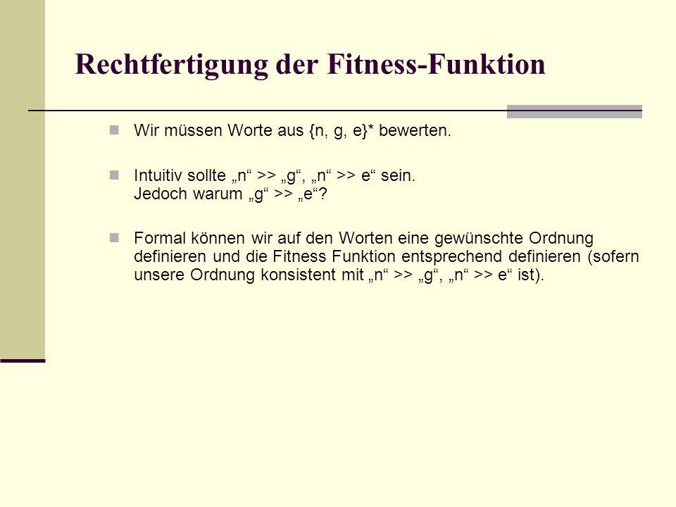 Rechtfertigung der Fitness-Funktion Wir müssen Worte aus {n, g, e}* bewerten.